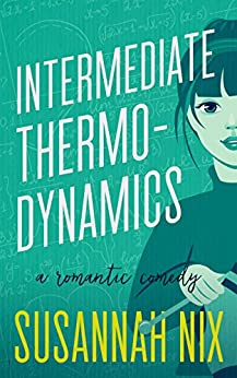 Intermediate Thermodynamics: A Romantic Comedy (Chemistry Lessons Book 2) by [Nix, Susannah]