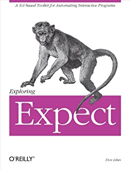 Exploring Expect: A Tcl-based Toolkit for Automating Interactive Programs (Nutshell Handbooks) von [Libes, Don]