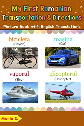 My First Romanian Transportation & Directions Picture Book: Bilingual Early Learning & Easy Teaching Romanian Books for Kids (Teach & Learn Basic Romanian words for Children Book 14) (English Edition)