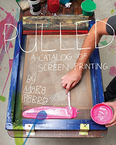 Pulled: a Catalog of Screen Printing por Michael Perry