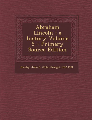 Abraham Lincoln: A History Volume 5