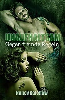 Unaufhaltsam: Gegen fremde Regeln (German Edition) by [Salchow, Nancy]