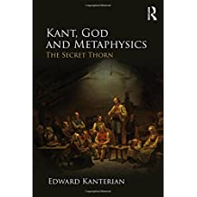 Kant, God and Metaphysics: The Secret Thorn