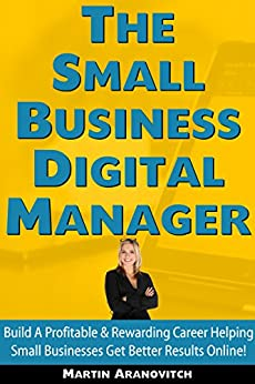 The Small Business Digital Manager: Build A Profitable & Rewarding Career Helping Small Businesses Get Better Results Online (English Edition) di [Aranovitch, Martin]
