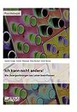 Ich kann nicht anders! Wie Zwangsstörungen das Leben beeinflussen (German Edition)