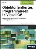 Objektorientiertes Programmieren in C#: Eine methodische Einführung für Einsteiger und Fortgeschrittene