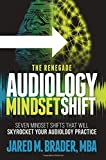 The Renegade Audiology Mindset Shift: Seven Mindset Shifts That Will Skyrocket Your Audiology Practice