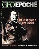 GEO Epoche 12/2004:  Deutschland um 1900 - Von Bismarck bis Wilhelm II. - Aufstieg und Fall des Kaiserreichs -