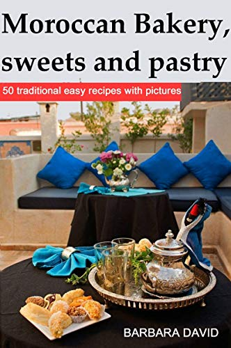 Moroccan Bakery, sweets and pastry: 50 traditional easy recipes with pictures (English Edition)