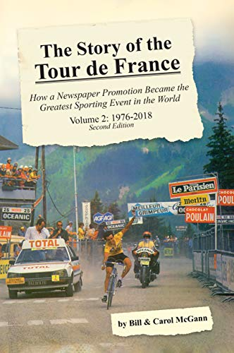 The Story of the Tour de France, Volume 2: 1976-2018: How a Newspaper Promotion Became the Greatest Sporting Event in the World (English Edition)