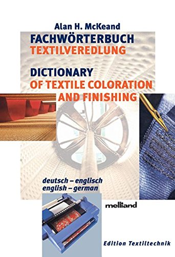 Fachwörterbuch Textilveredlung /Dictionary of Textile Coloration and Finishing: Deutsch-Englisch /English-German: Deutsch-English/English-German (Edition Textil) -