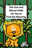 The Lion and Mouse Fable For You to Find the Meaning: A retelling of an Aesop Fable to find the meaning (English Edition)