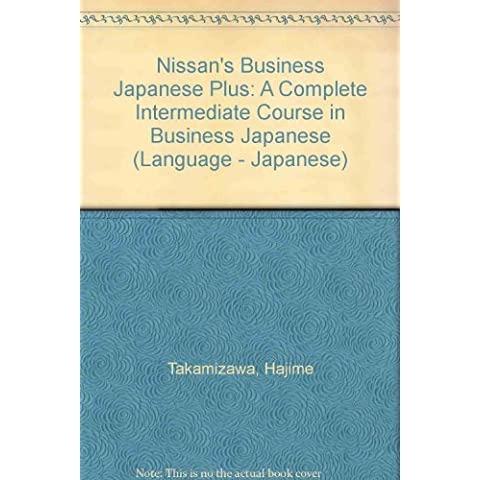 Nissan's Business Japanese Plus: A Complete Intermediate Course in Business Japanese (Language - Japanese)