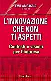 L'innovazione che non ti aspetti. Contesti e visioni per l'impresa: Contesti e visioni per l'impresa