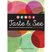 Taste and See: Experiencing the Goodness of God with Our Five Senses (English Edition)