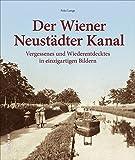Die Geschichte des Wiener Neustädter Kanals. Rund 160 Fotografien zeigen Vergessenes und Wiederentdecktes von der Wiener Neustadt bis nach Wien. (Sutton Archivbilder)