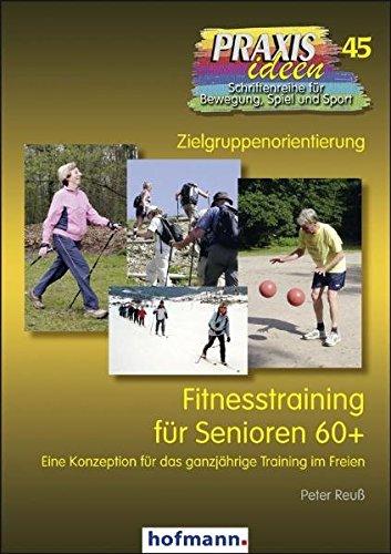Fitnesstraining für Senioren 60+: Eine Konzeption für das ganzjährige Training im Freien (Praxisideen - Schriftenreihe für Bewegung, Spiel und Sport)
