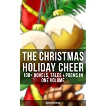 THE CHRISTMAS HOLIDAY CHEER: 180+ Novels, Tales & Poems in One Volume (Illustrated Edition): Life and Adventures of Santa Claus, A Christmas Carol, The ... Wonderful Life of Christ… (English Edition)