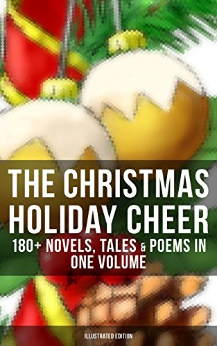 Y CHEER: 180+ Novels, Tales & Poems in One Volume (Illustrated Edition): Life and Adventures of Santa Claus, A Christmas Carol, The ... Wonderful Life of Christ… (English Edition) (Green Santa Claus)