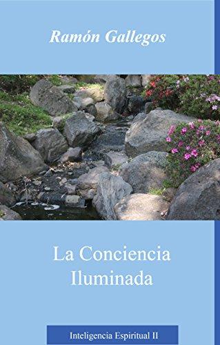 La conciencia iluminada: Inteligencia Espiritual II por Ramón Gallegos