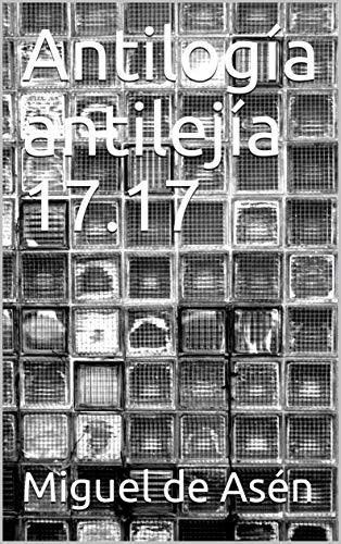 Antilogía antilejía 17.17 por Miguel de Asén