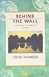 Behind the Wall: A Journey Through China by Colin Thubron (1988-09-24)