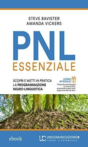 PNL essenziale: Scopri e metti in pratica la