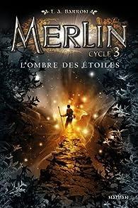 Merlin, tome 10 : Ombre sur les étoiles par T.A Barron