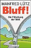 BLUFF!: Die Fälschung der Welt von Manfred Lütz