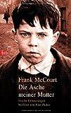 Die Asche meiner Mutter: Irische Erinnerungen - Frank McCourt