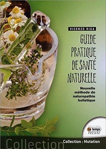 Guide pratique de santé naturelle - Nouvelle méthode de naturopathie holistique par Vicenzo Riga