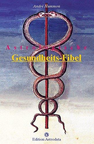 Astrologische Gesundheits-Fibel (Edition Astrodata - Fibel-Reihe)