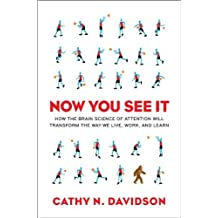 Now You See It: How the Brain Science of Attention Will Transform the Way We Live, Work, and Learn by Cathy N Davidson (2011-08-18)