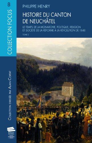 Histoire du Canton de Neuchatel T2. le Temps de la Monarchie