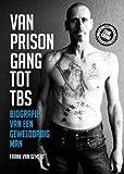 Van prison gang tot TBS: biografie van een gewelddadig man
