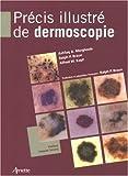 Précis illustré de dermoscopie / coordination scientifique Ashfaq A. Marghoob,...Ralph P. Braun,...Alfred W. Kopf,... | Marghoob, Ashfaq A.. éditeur scientifique