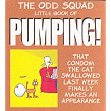 Little Book of Pumping (Odd Squad's Little Book of...S.): Written by Allan Plenderleith, 2002 Edition, (1st Edition) Publisher: Ravette Publishing Ltd [Paperback]