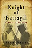 Knight of Betrayal: A Medieval Haunting (Yorkshire Ghost Stories Book 2) by Karen Perkins