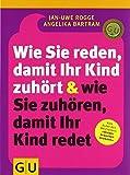 Wie Sie reden, damit Ihr Kind zuhört und wie Sie zuhören, damit Ihr Kind redet von Jan-Uwe Rogge (1. September 2011) Taschenbuch