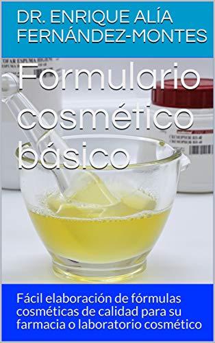 Formulario cosmético básico: Fácil elaboración de fórmulas cosméticas de calidad para su farmacia o laboratorio cosmético (Spanish Edition)