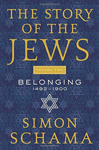 The Story of the Jews, Volume Two: Belonging: 1492-1900 por Simon Schama