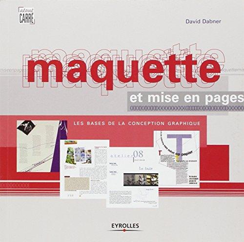 Maquette et mise en pages: Les bases de la conception graphique par David Dabner