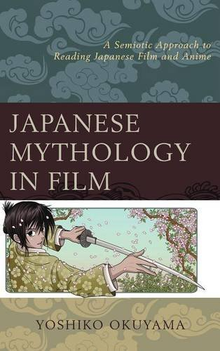 Japanese Mythology in Film: A Semiotic Approach to Reading Japanese Film and Anime by Yoshiko Okuyama (2015-04-09) par Yoshiko Okuyama