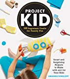 Project Kid: 100 Ingenious Crafts for Family Fun by Amanda Kingloff (2016-09-20)