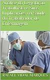 Análise da Legislação Trabalhista e Suas Implicações na Saúde do Trabalhador de Enfermagem (Portuguese Edition)