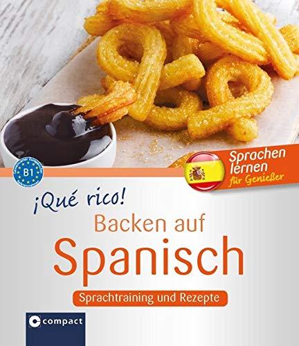 ¡Qué rico! - Backen auf Spanisch: Sprachtraining und Rezepte - Niveau B1 (Kochen auf ...) (Spanisch Kochen)