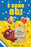 E sono 80!: Un libro come biglietto di auguri per il compleanno. Puoi scrivere dediche, frasi e utilizzarlo come agenda. Idea regalo divertente invece dei biglietti di tanti auguri per gli 80 anni