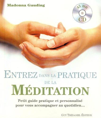 Entrez dans la pratique de la méditation : Petit guide pratique et personnalisé pour vous accompagner au quotidien ... (1CD audio)