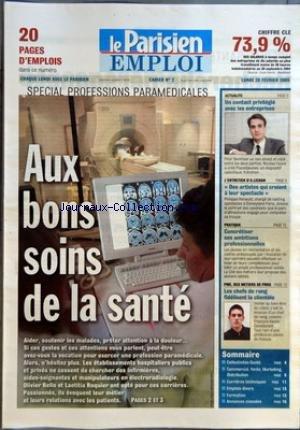 PARISIEN EMPLOI (LE) [No 2] du 28/02/2005 - SPECIAL PROFESSIONS PARAMEDICALES - AUX BONS SOINS DE LA SANTE - ACTUALITE - UN CONTACT PRIVILEGIE AVEC LES ENTREPRISES - L'ENTRETIEN D'A. LICHAN - DES ARTISTES QUI CROIENT A LEUR SPECTACLE - PRATIQUE - CONCRETISER SES AMBITIONS PROFESSIONNELLES - PME, DES METIERS DE PROS - LES CHEFS DE RANG FIDELISENT LA CLIENTELE - SOMMAIRE - COLLECTIVITES-SANTE - COMMERCIAL, VENTE, MARKETING, DISTRIBUTION - CARRIERES TECHNIQUES - EMPLOIS DIVERS - FORMATION - ANNONC par Collectif
