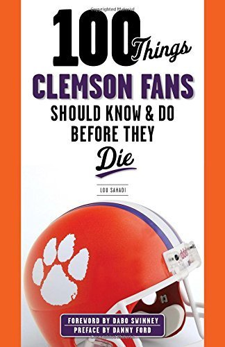 100 Things Clemson Fans Should Know & Do Before They Die (100 Things...Fans Should Know) by Lou Sahadi (2014-10-01)